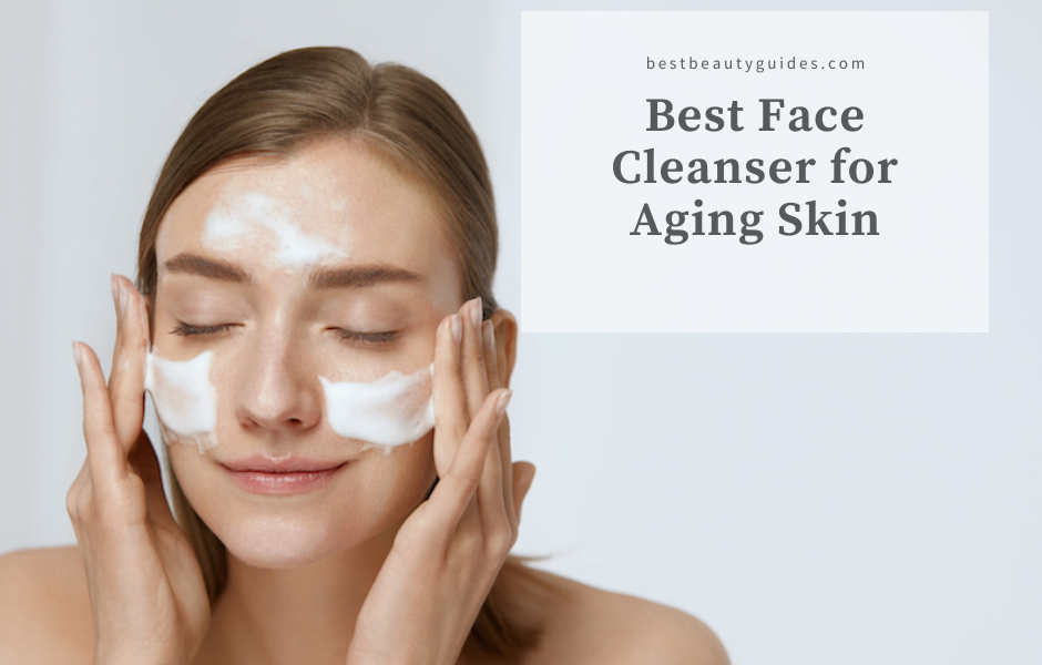 Best Face Cleanser for Aging Skin